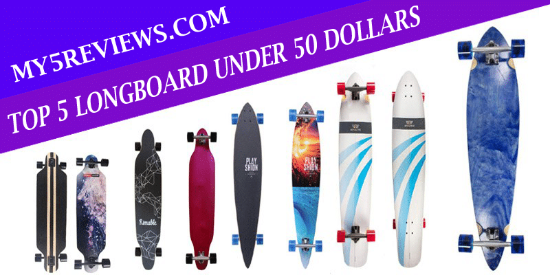 Top 5 Longboard under 50 Dollars