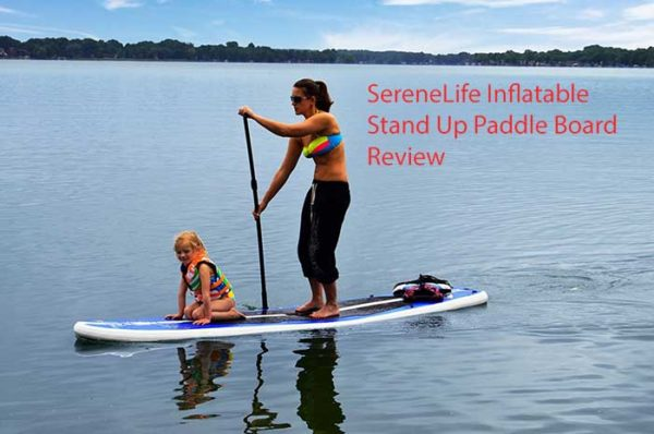 SereneLife Inflatable Stand Up Paddle Board Review