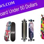 Best Skateboard Under 50 Dollars: Updated For 2020