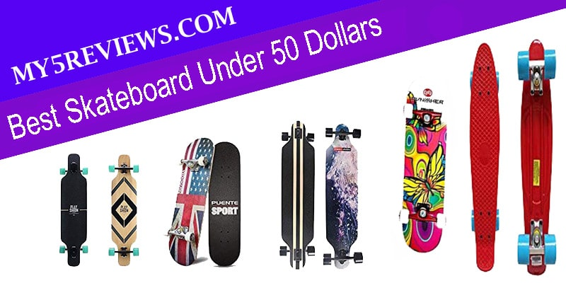 Best Skateboard Under 50 Dollars
