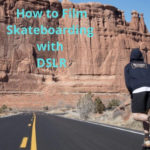 How to Film Skateboarding with DSLR Like Pro