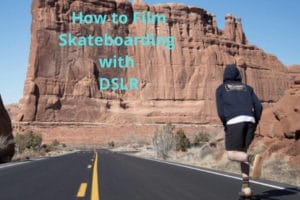 How to Film Skateboarding with DSLR